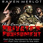 The Complete Private's Punishment: Includes Spanked by the Major and Given to the Men | Raven Merlot