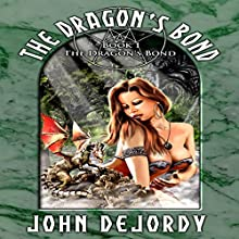 The Dragon's Bond (       UNABRIDGED) by John DeJordy Narrated by Cat Lookabaugh