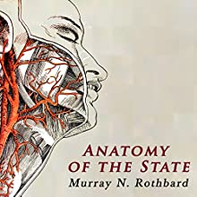 Anatomy of the State Audiobook by Murray Rothbard Narrated by John Riddle