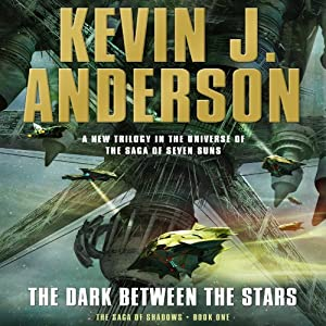 The Dark Between the Stars: The Saga of Shadows, Book One | [Kevin J. Anderson]