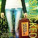 Shucked (       UNABRIDGED) by Megg Jensen Narrated by Jessica Geffen