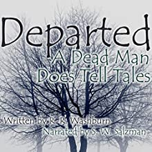 Departed: A Dead Man Does Tell Tales (       UNABRIDGED) by R. R. Washburn Narrated by S.W. Salzman