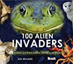 100 Alien Invaders: Animals And Plant...