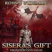 Sisera's Gift: Dragonblood Sagas, Book 2 | Robyn Wideman