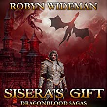Sisera's Gift: Dragonblood Sagas, Book 2 Audiobook by Robyn Wideman Narrated by Erik Sandvold