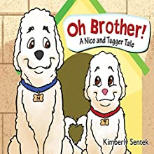 Oh Brother!: A Nico and Tugger Tale (       UNABRIDGED) by Kimberly Sentek Narrated by Dann Angelo Albano