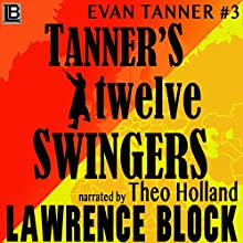 Tanner's Twelve Swingers Audiobook by Lawrence Block Narrated by Theo Holland