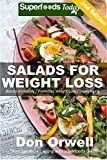 Salads for Weight Loss: Over 60 Wheat Free, Heart Healthy, Quick & Easy, Low Cholesterol, Whole Foods, full of Antioxidants & Phytochemicals Salads: Cooking ... cleanse-cooking for two healthy Book 22)