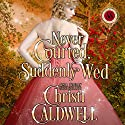 Never Courted, Suddenly Wed: Scandalous Seasons, Book 2 Audiobook by Christi Caldwell Narrated by Tim Campbell