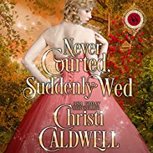 Never Courted, Suddenly Wed: Scandalous Seasons, Book 2 (       UNABRIDGED) by Christi Caldwell Narrated by Tim Campbell