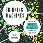 Thinking Machines: The Quest for Artificial Intelligence - and Where It's Taking Us Next | Luke Dormehl