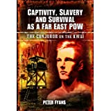 Captivity, Slavery and Survival as a Far East POW: The Conjuror on the Kwaiby Peter Fyans