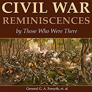 Civil War Reminiscences by Those Who Were There Audiobook