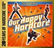 Our Happy Hardcore-20 Years of Hardcore (Expanded Edition)