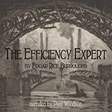 The Efficiency Expert (       UNABRIDGED) by Edgar Rice Burroughs Narrated by Paul Woodson