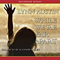 While We're Far Apart Audiobook by Lynn Austin Narrated by Suzanne Toren