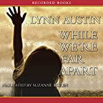 While We're Far Apart | Lynn Austin