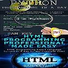 Python Programming in a Day & HTML Professional Programming Made Easy: Programming, Book 38 Hörbuch von Sam Key Gesprochen von: Millian Quinteros