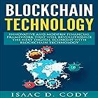 Blockchain Innovative and Modern Financial Framework That Will Revolutionize the Next Digital Economy with Blockchain Technology Hörbuch von Isaac D. Cody Gesprochen von: Kevin Theis