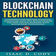 Blockchain Innovative and Modern Financial Framework That Will Revolutionize the Next Digital Economy with Blockchain Technology | Livre audio Auteur(s) : Isaac D. Cody Narrateur(s) : Kevin Theis