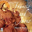 Francis and Jesus Audiobook by Murray Bodo Narrated by Murray Bodo, Richard Rohr
