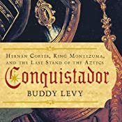 Conquistador: Hernan Cortes, King Montezuma, and the Last Stand of the Aztecs | [Buddy Levy]