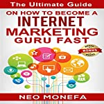 Internet Marketing: The Ultimate Guide on How to Become an Internet Marketing Guru Fast | Neo Monefa