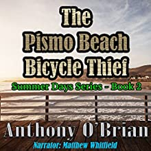 The Pismo Beach Bicycle Thief: Summer Days Series, Volume 2 (       UNABRIDGED) by Anthony O'Brian Narrated by Matthew Whitfield
