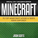 Minecraft : 70 Top Minecraft House & Seeds Ideas Exposed!: Special 2 In 1 Exclusive Edition Audiobook by Jason Scotts Narrated by Kirk Hanley