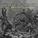 The Unvanquished: A Reader's Guide to the William Faulkner Novel | Robert Crayola