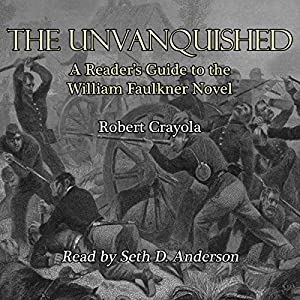 The Unvanquished: A Reader's Guide to the William Faulkner Novel Audiobook