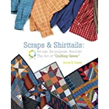 "Scraps & Shirttails: Reuse, Re-pupose, Recycle! The Art of ""Quilting Green"" ~ Bonnie K. Hunter"