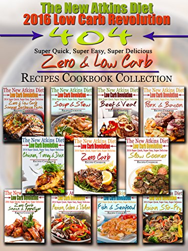 The New Atkins Diet 2016 Low Carb Revolution 404 Super Quick, Super Easy, Super Delicious Zero & Low Carb Recipes Cookbook Collection by Scott Turner