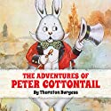 The Adventures of Peter Cottontail (       UNABRIDGED) by Thornton W. Burgess Narrated by Marian Seldes