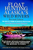 Float Hunting Alaska's Wild Rivers, Revised Edition