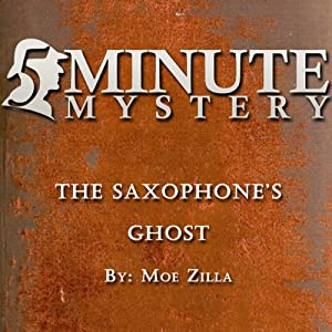 5 Minute Mystery - The Saxophone's Ghost | [Moe Zilla]