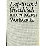 """Latein und Griechisch im deutschen Wortschatz: Lehn- und Fremdw�rter altsprachlicher Herkunftvon """"Johannes Kauczor"""""""