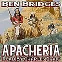 Apacheria: A Sam Lockwood Western Audiobook by Ben Bridges Narrated by Charles Craig