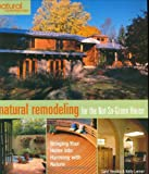 Natural Remodeling for the Not-So-Green House: Bringing Your Home into Harmony with Nature (Natural Home & Garden)