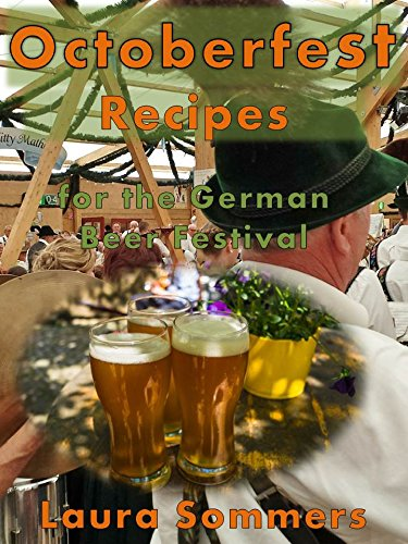Octoberfest Recipes for the German Beer Festival (Cooking Around the World Book 8) by Laura Sommers