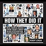 How They Did It: Real-World Advice from Today's Most Successful Entrepreneurs | Robert Jordan