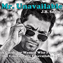 Mr. Unavailable: A Guide for Women Who Pursue the Emotionally Unavailable Man (       UNABRIDGED) by J.B. Snow Narrated by Sorrel Brigman