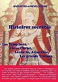 echange, troc  - Histoires secrètes : Templiers - Jésus - Monde antérieur - Trésors sacrés - Futur