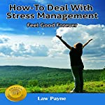 How to Deal With Stress Management: Feel Good Forever | Law Payne