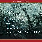 The Crying Tree   Naseem Rakha