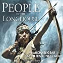 People of the Longhouse: North America's Forgotten Past (       UNABRIDGED) by W. Michael Gear, Kathleen O'Neal Gear Narrated by Joshua Swanson