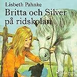 Britta och Silver på ridskolan (Britta och Silver 10) | Lisbeth Pahnke