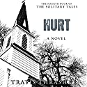 Hurt: Solitary Tales Series, Book 4 (       UNABRIDGED) by Travis Thrasher Narrated by Kirby Heyborne