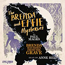The Brenda and Effie Mysteries: Brenda Has Risen from the Grave (       UNABRIDGED) by Paul Magrs Narrated by Anne Reid