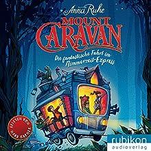 Mount Caravan: Die fantastische Fahrt im Nimmerzeit-Express Hörbuch von Anna Ruhe Gesprochen von: Mark Bremer